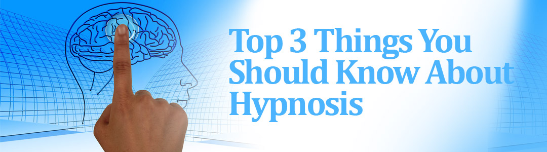Top 3 Things You Should Know about Hypnosis